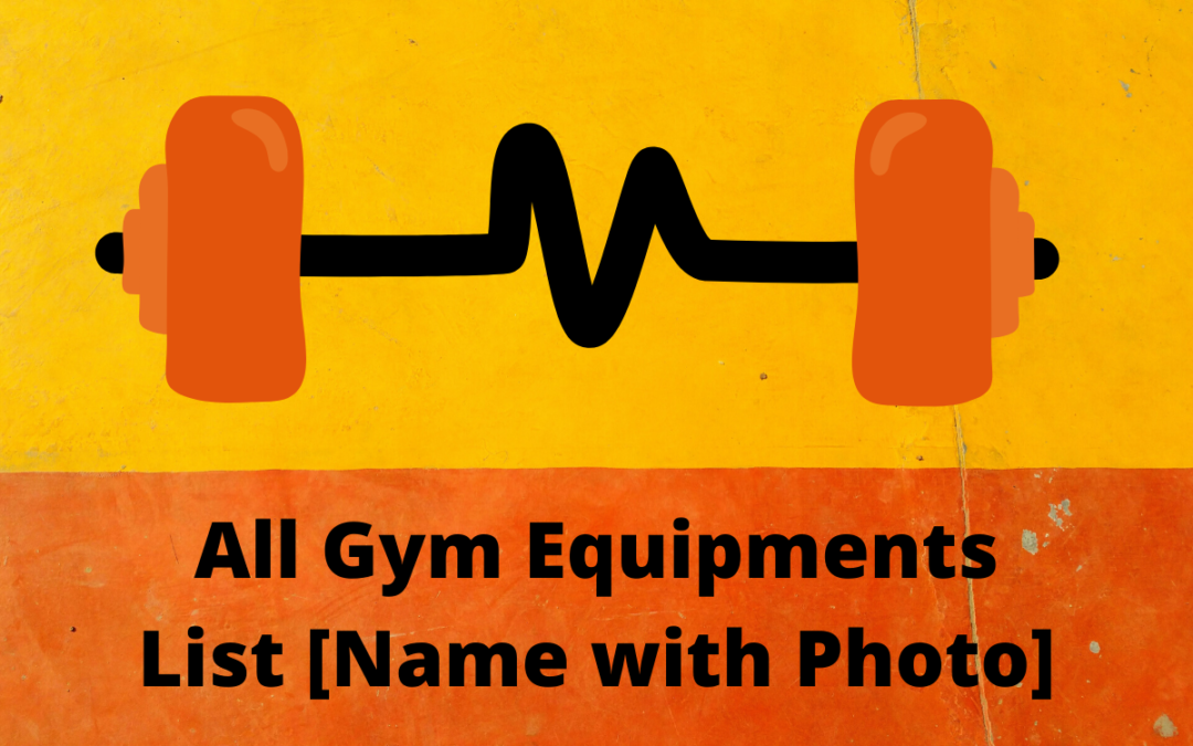 All Gym Equipments List [Name with Photo]