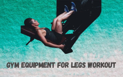 Top 10 Best Gym Equipment for Legs Workout [Ultimate Guide]