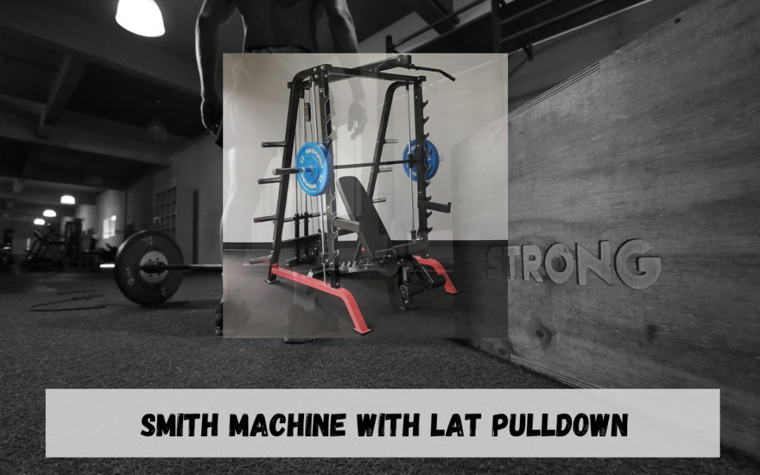 Smith Machine With Lat Pulldown Price, Benefits, Exercises, Manufacturer