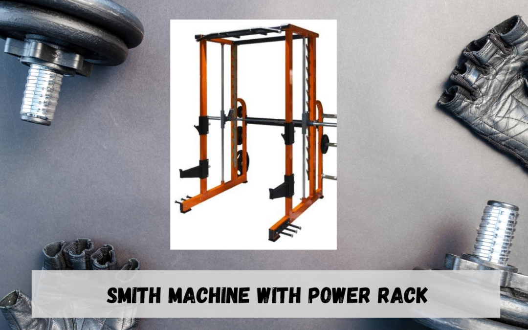Smith Machine with Power Rack Price, Benefits, Exercises, Manufacturers