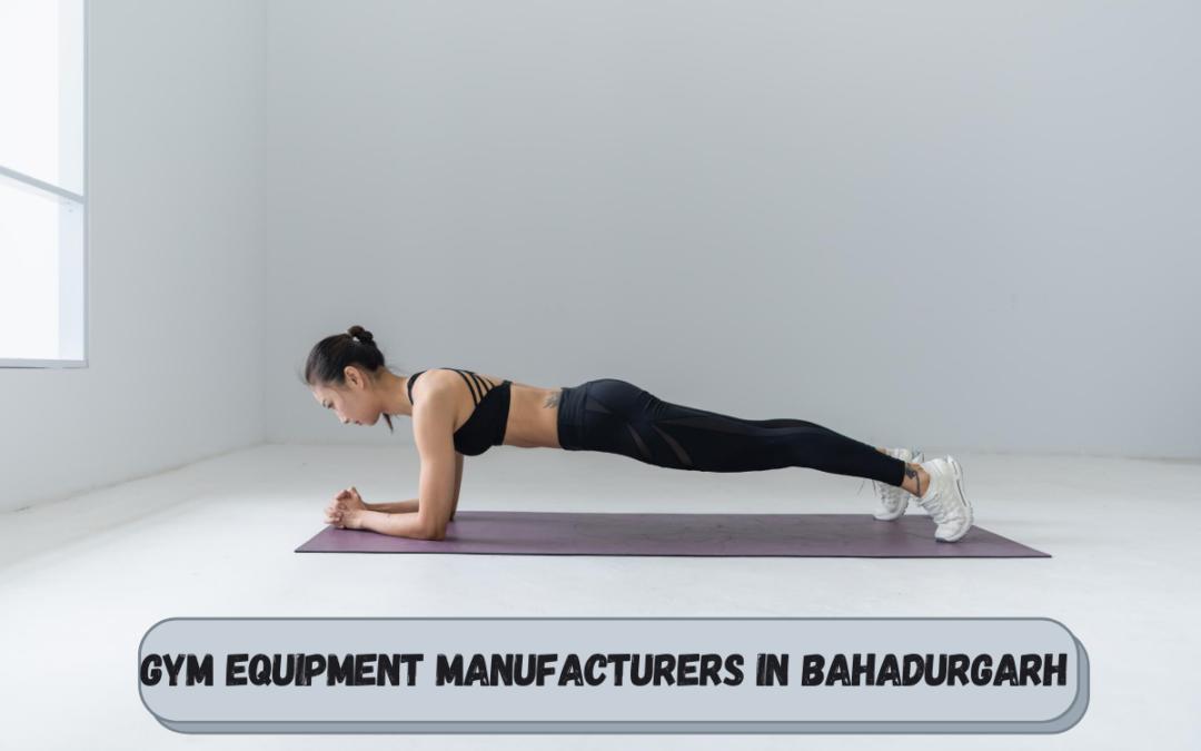 Best Gym Equipment Manufacturers in Bahadurgarh