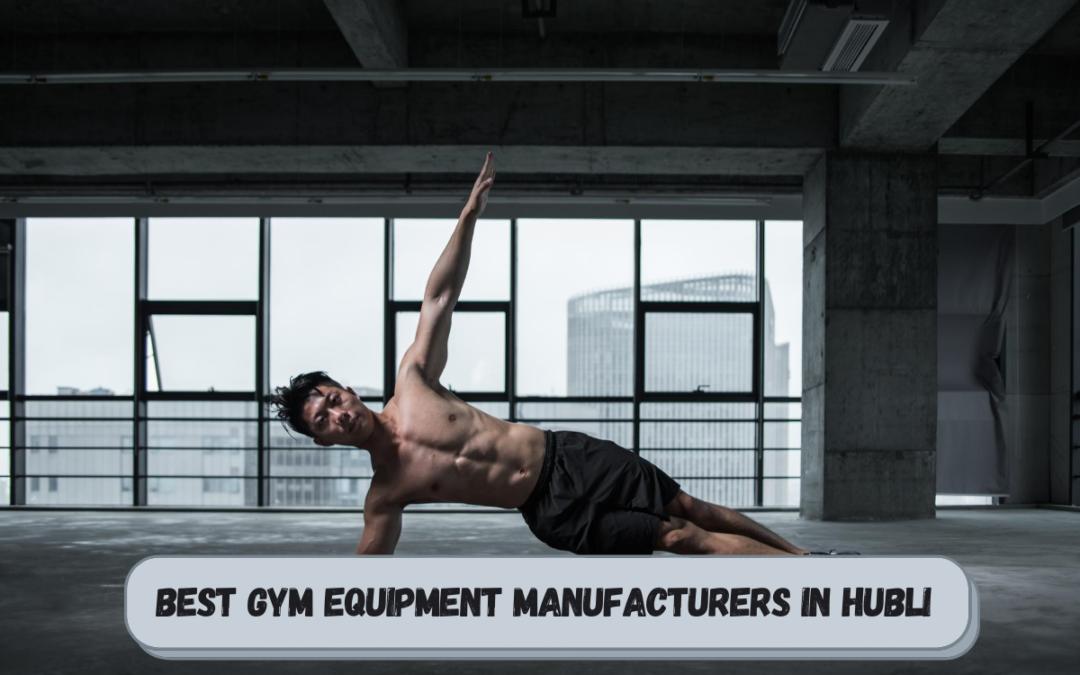 Best Gym Equipment Manufacturers in Hubli