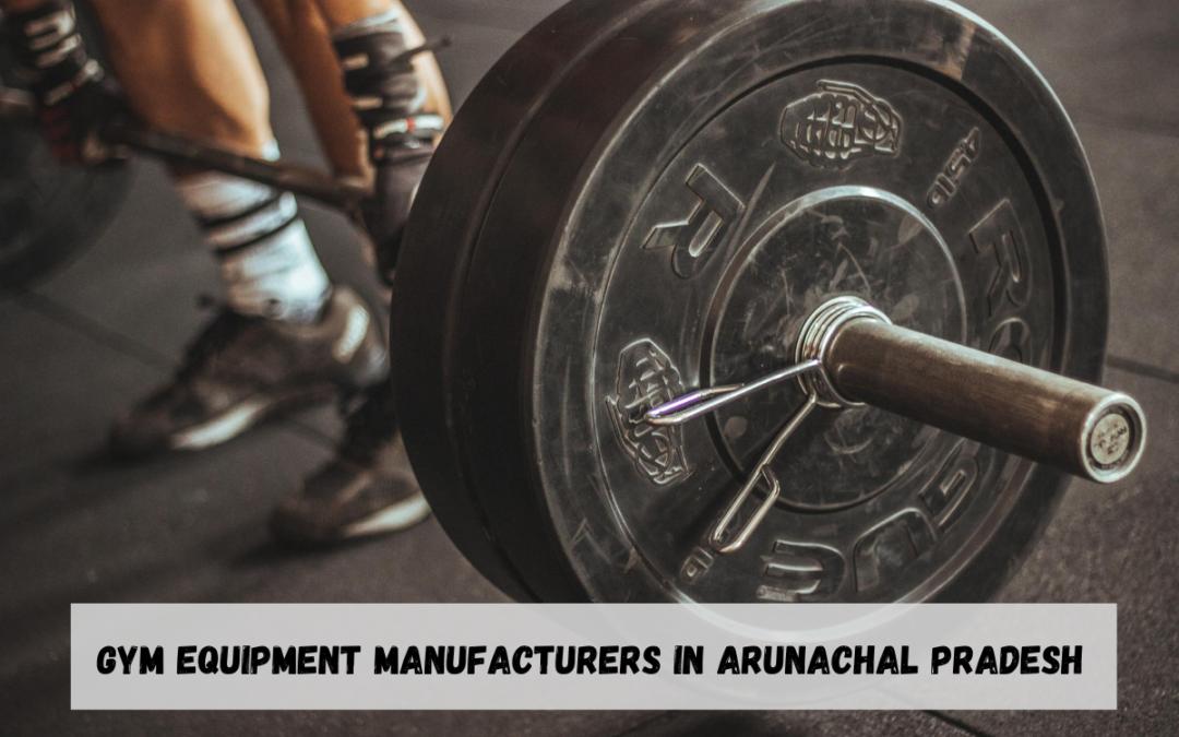 Best Gym Equipment Manufacturers in Arunachal Pradesh